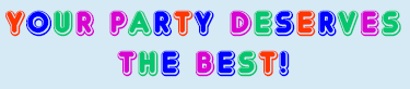 your party deserves the best